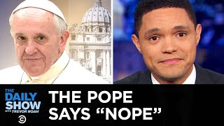 Pope Francis Doesn't Want Your Kisses | The Daily Show
