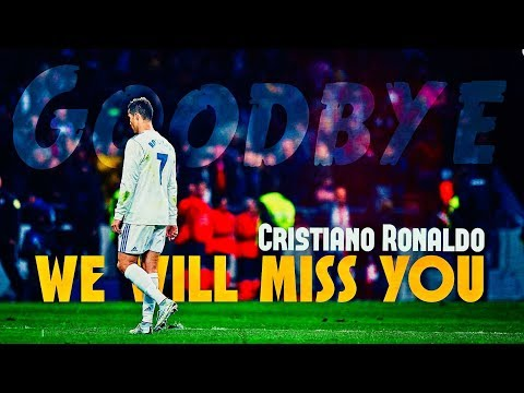 We Will Miss You Cristiano Ronaldo   Ft. Please Don't Go   #GraciasCristiano ● HD 4K