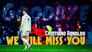 We Will Miss You Cristiano Ronaldo | Ft. Please don't go | #GraciasCristiano ● HD 4K