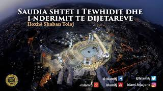 Saudia shtet i Teuhidit dhe i nderimit te dijetarëve - Shaban Tolaj