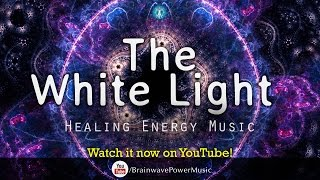 Relaxation Music: 'The White Light' - Comfort, Positivity, Stress Relief, Balancing