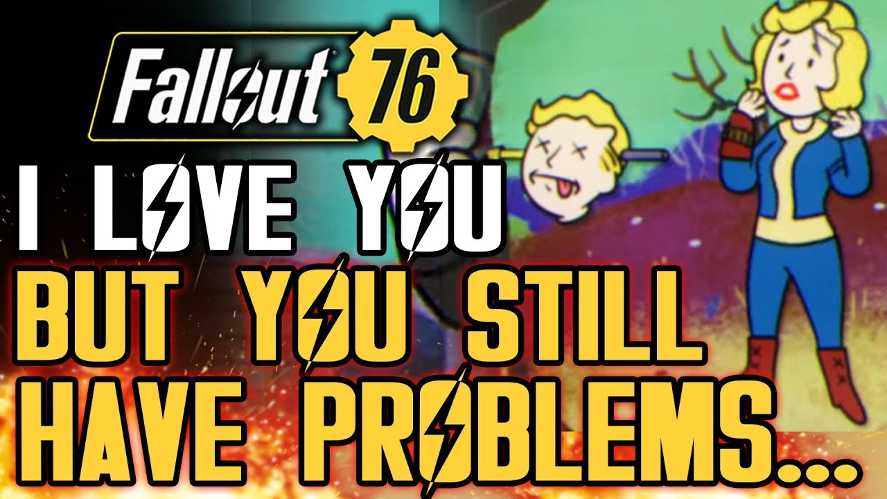 Fallout 76 - I Love You But You Still Have Problems