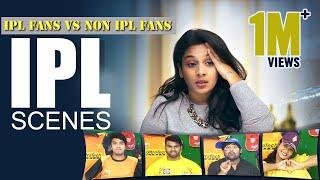 IPL Scenes - IPL Fans vs Non IPL Fans || Mahathalli