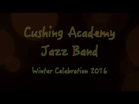 Cushing Academy Jazz Band - Winter Celebration 2016 Performance