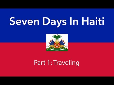 Traveling: Seven Days in Haiti - Part 1