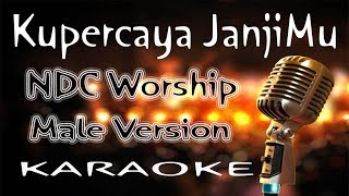 Download Lagu Kupercaya JanjiMu - NDC Worship - Male version ( KARAOKE HQ Audio ) mp3
