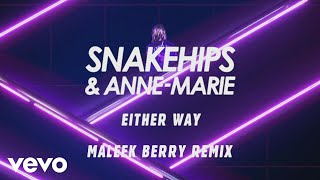 Snakehips, Anne-Marie - Either Way (Maleek Berry Remix) [Audio] ft. Joey Bada$$