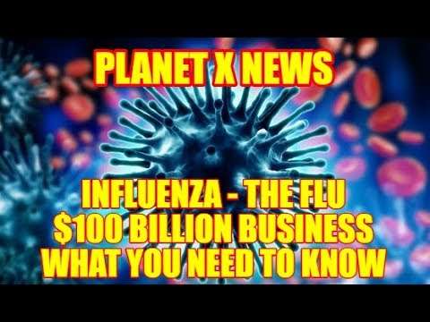 "PLANET X NEWS - ""The Flu"" $100 BILLION BUSINESS and WHAT YOU NEED TO KNOW!"