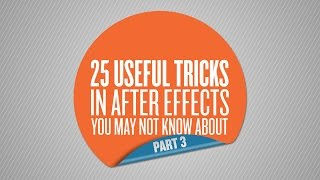 25 Useful Tricks in After Effects You May Not Know About – Part 3