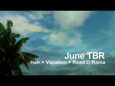 June TBR || Hair + Vacation + Read-O-Rama Round 4 ||  2016