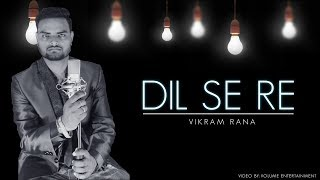 Dil Se Re (karaoke cover)| Vikram rana | Heera parihar |Music:A.R. RAHAMAN |