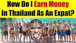 How do i earn money in thailand as an expat? now given that am expat who is residing koh samui - which a small island off the coast of ...