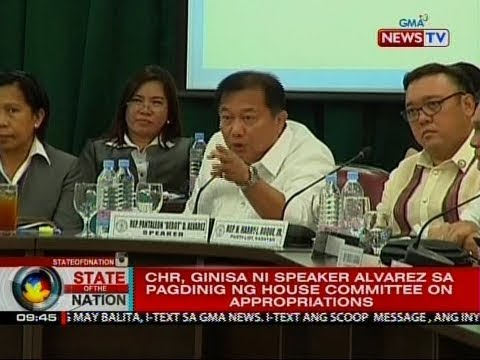 SONA: CHR, ginisa ni Speaker Alvarez sa pagdinig ng House Committee on Appropriations