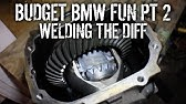 Budget BMW Fun Pt 2 - How To Weld A Diff
