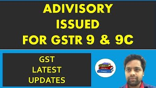 GSTR 9 & 9C LATEST UPDATES   ADVISORY ISSUED FOR GSTR 9 & 9C ON GST PORTAL   CA MANOJ GUPTA
