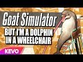 Goat Simulator but I'm a dolphin in a wheelchair