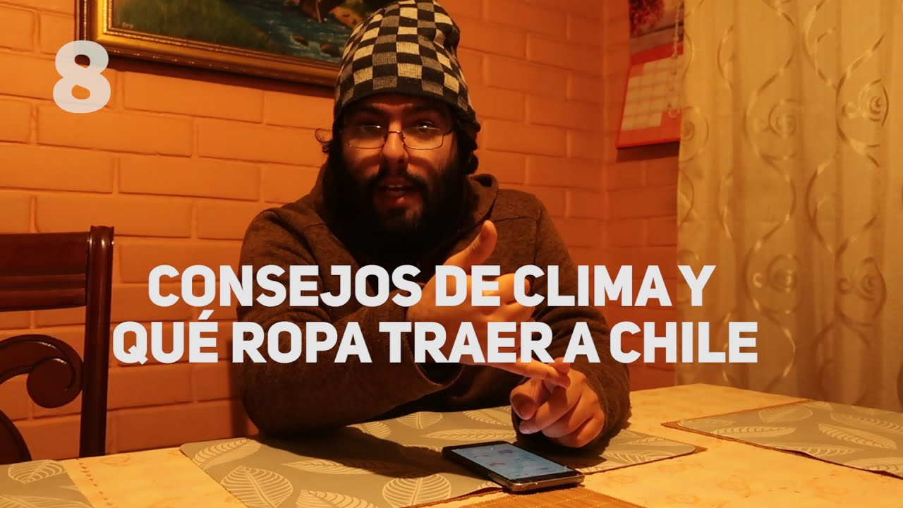 8 CONSEJOS sobre el CLIMA Y ROPAS para VENIR A CHILE por un chileno