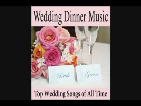 Wedding Dinner Music Top Wedding Songs Of All Time Grooms Dinner Reception
