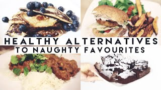 Healthy Alternartives to Naughty Favourites