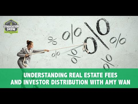 Understanding Real Estate Fees And Investor Distribution with Amy Wan