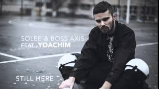 SOLEE & Boss Axis feat  YOACHIM - Still Here