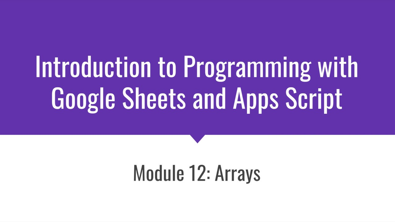 Arrays: Introduction to Programming with Google Sheets 12-A