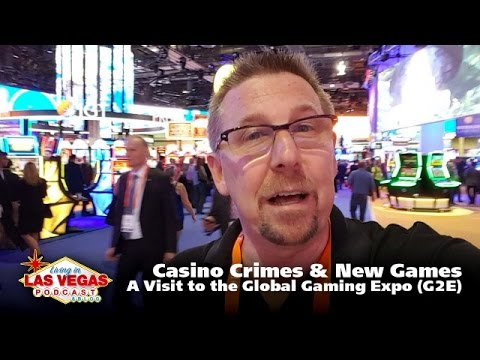 Casino Crimes & New Games: A Visit to the Global Gaming Expo (G2E) - LiLV #283