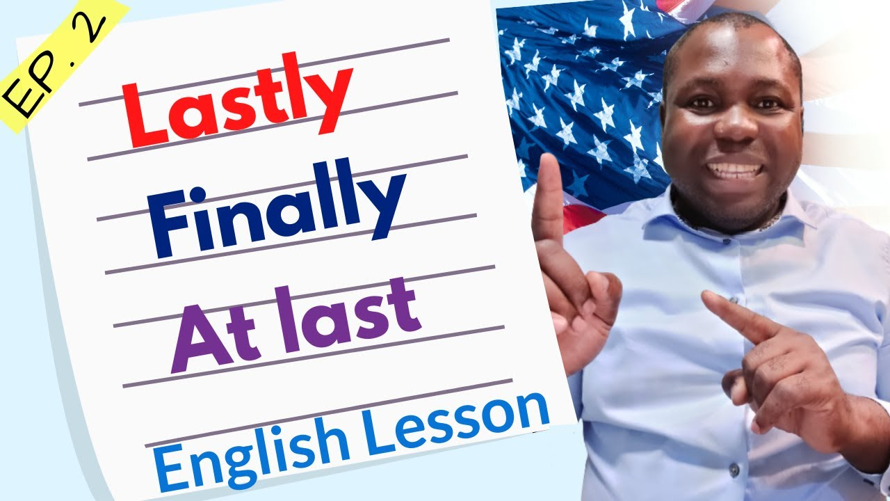 English Words: Finally vs. At last vs. Lastly vs. In the end | Learn English