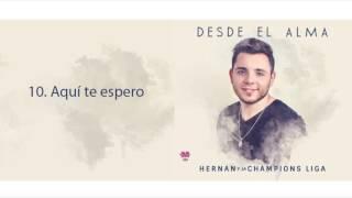 HERNAN Y LA CHAMPIONS LIGA   AQUI TE ESPERO
