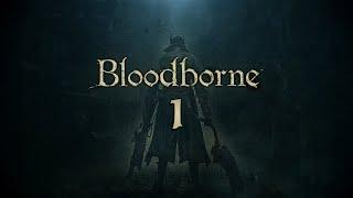 Прохождение Bloodborne - Серия 1: Церковное Чудовище