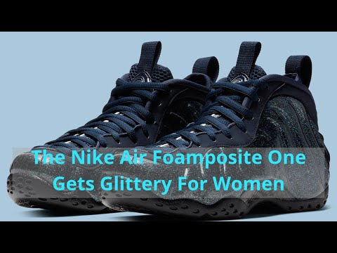 fc0abd7a0bad1 First look at The Nike Air Foamposite One Gets Glittery For Women ...