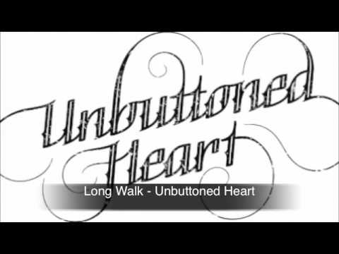 Unbuttoned Heart - Long Walk
