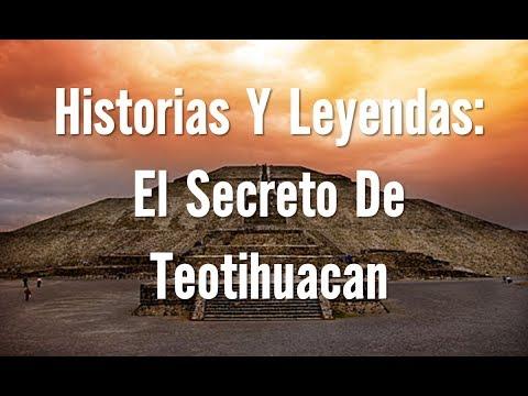 Historias y leyendas: El Secreto De Teotihuacan