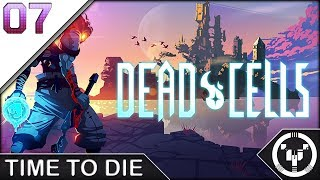 TIME TO DIE | Dead Cells | 07