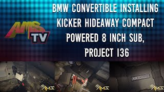Project 136 BMW Convertible Installing Kicker Hideaway Compact Powered 8 Inch Sub