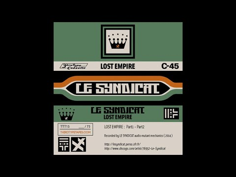 Le Syndicat – Lost Empire: Part 1 [Third Type Tapes]