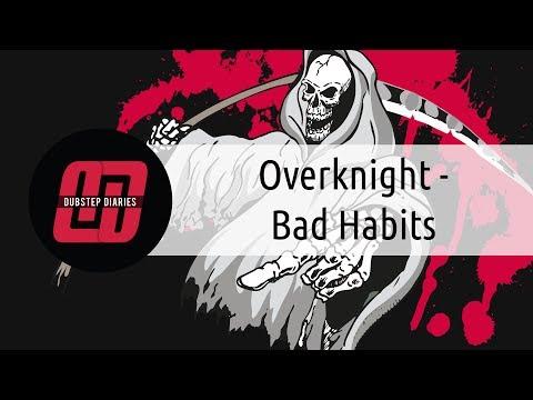 Overknight - Bad Habits [Dubstep Diaries Exclusive]