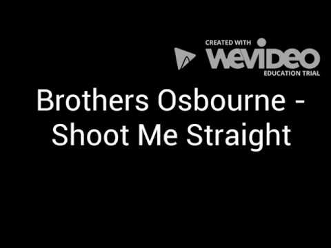 Shoot Me Straight - Brothers Osbourne