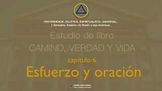 Estudio de libro CAMINO, VERDAD y VIDA - Cap. 6 Esfuerzo y oración