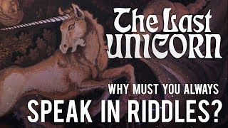 The Last Unicorn: Why Must You Always Speak In Riddles?