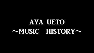 UETO AYA MUSIC HISTORY 1st Pureness ~ 16th Smile for…