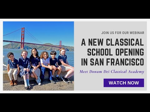 A New Classical Christian School Opening In San Francisco; Meet Donum Dei Classical Academy