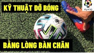 kỹ thuật bóng đá messi I Đỡ bóng bằng lòng bàn chân I Bong Da Day