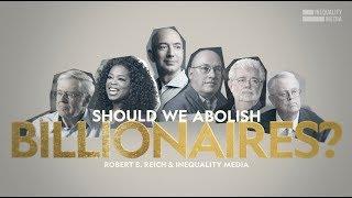 Should We Abolish Billionaires? | Robert Reich