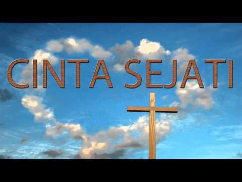 Lagu Rohani Kristen - CINTA SEJATI