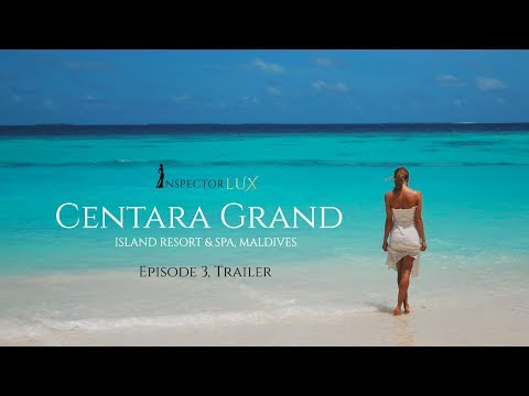 TRAILER: Centara Grand Island, Maldives - Luxury Honeymoon Resort with InspectorLUX