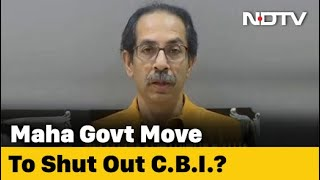 Maharashtra Withdraws Blanket Consent To CBI To Probe Cases In State