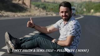 İsmet YALÇIN - Sema USLU - Pullu Tepe ( NİNNİ )-