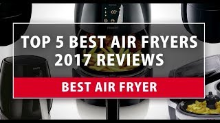 Best Air Fryer - Top 5 Best Air Fryers 2018 Reviews