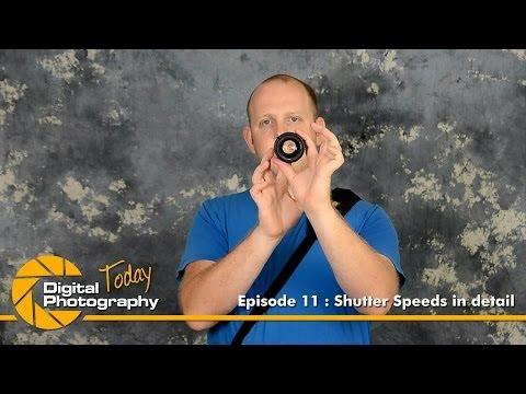 Episode 11 - Shutter Speeds in detail [Digital Photography Today]